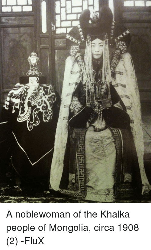 flux: グ A noblewoman of the Khalka people of Mongolia, circa 1908 (2) -FluX