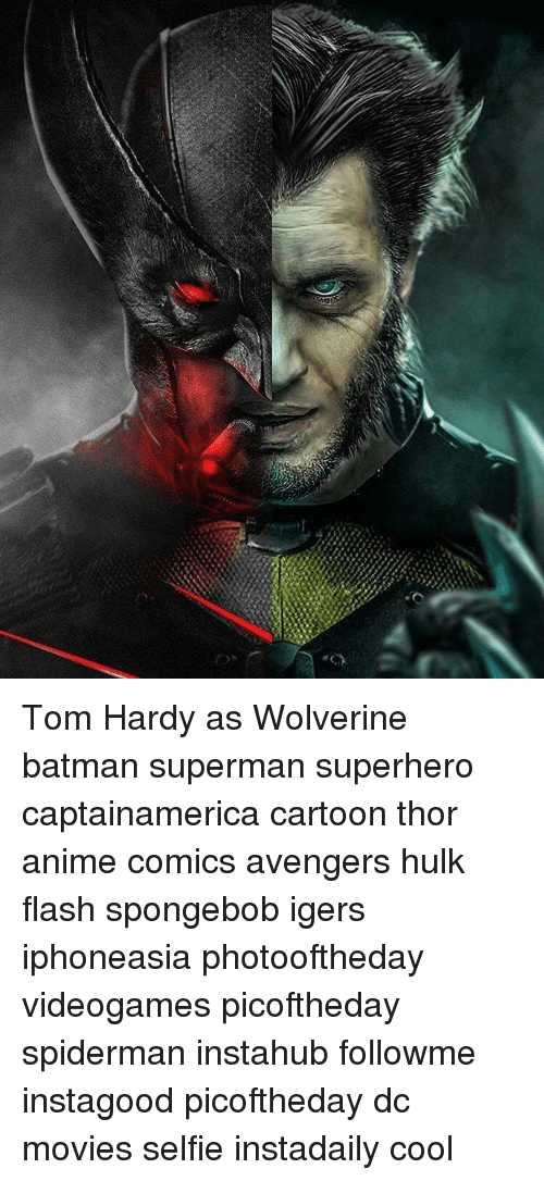 "Memes, Tom Hardy, and Wolverine: ""(ス Tom Hardy as Wolverine batman superman superhero captainamerica cartoon thor anime comics avengers hulk flash spongebob igers iphoneasia photooftheday videogames picoftheday spiderman instahub followme instagood picoftheday dc movies selfie instadaily cool"