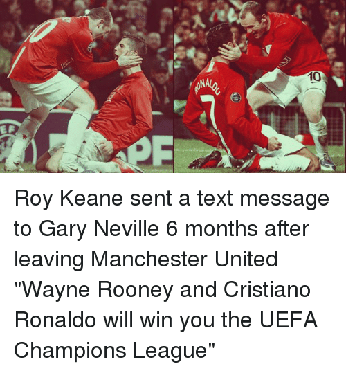 """gary neville: ズ  10  EF Roy Keane sent a text message to Gary Neville 6 months after leaving Manchester United  """"Wayne Rooney and Cristiano Ronaldo will win you the UEFA Champions League"""""""