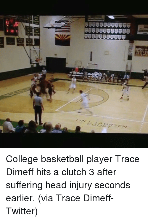 College basketball: ノNノ>  습솔솔솔eeeeeee  seaeeeeeeeee E.  습  On 습 on College basketball player Trace Dimeff hits a clutch 3 after suffering head injury seconds earlier. (via Trace Dimeff-Twitter)