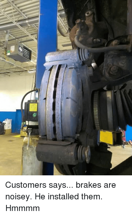 Noisey: メ Customers says... brakes are noisey. He installed them. Hmmmm