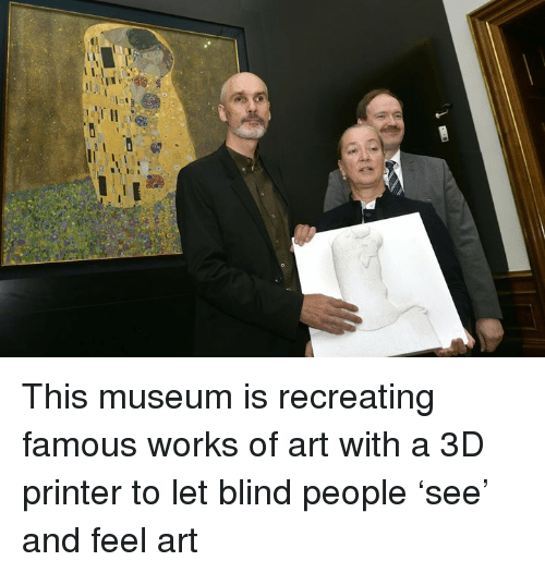 3d printers: ーニ  III, ll- This museum is recreating famous works of art with a 3D printer to let blind people 'see' and feel art