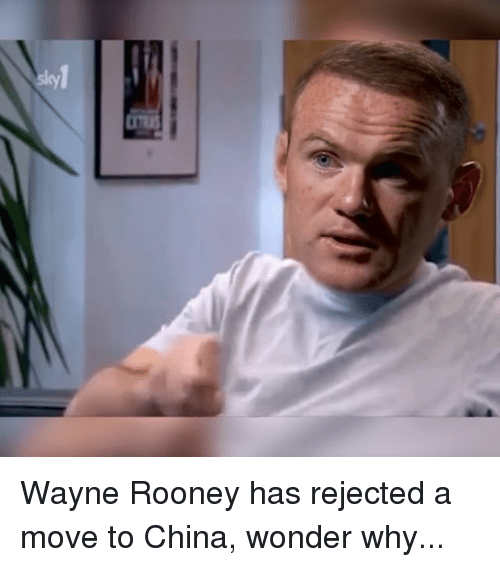 Wayned: ー Wayne Rooney has rejected a move to China, wonder why...