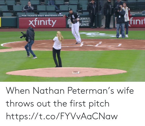 Une: ーFOR TICKETS VISIT WHITESOX.COM!  xfinityAWA  fin  SHIRT  UNE When Nathan Peterman's wife throws out the first pitch https://t.co/FYVvAaCNaw