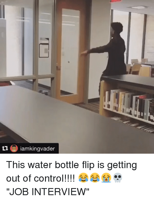 "Funny, Job Interview, and Control: ㅁ @ iamkingvader  Ga) iamkingvader This water bottle flip is getting out of control!!!! 😂😂😭💀 ""JOB INTERVIEW"""