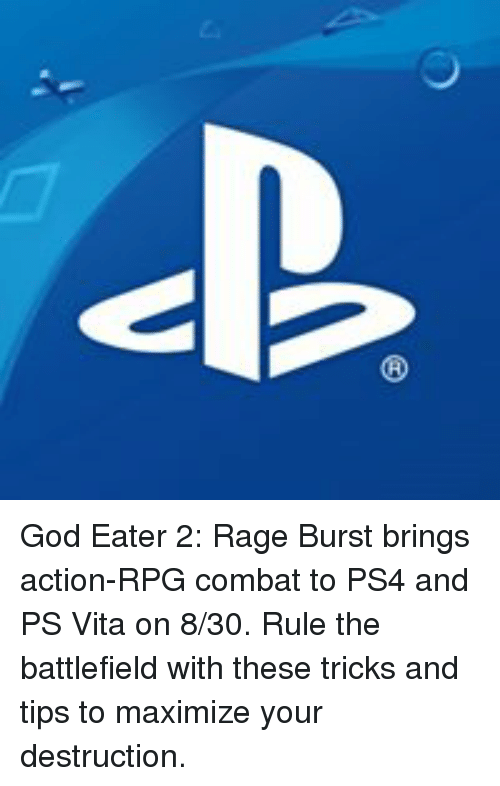 Battlefield: 上 God Eater 2: Rage Burst brings action-RPG combat to PS4 and PS Vita on 8/30. Rule the battlefield with these tricks and tips to maximize your destruction.