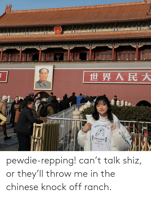 "repping: 世界人民大  THEM TO  SEND  THE RANCH  MFT  ""FOR REFORMED  WAMEN  NINETY MILL CLUB  90  LANK ES N pewdie-repping! can't talk shiz, or they'll throw me in the chinese knock off ranch."