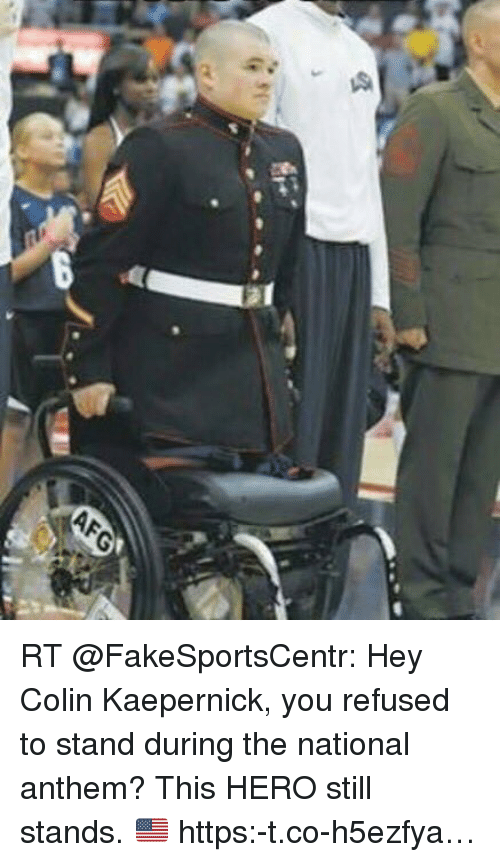 Colin Kaepernick, Nfl, and National Anthem: 乡  zen  為OLRIIIIIIIIID RT @FakeSportsCentr: Hey Colin Kaepernick, you refused to stand during the national anthem? This HERO still stands. 🇺🇸 https:-t.co-h5ezfya…