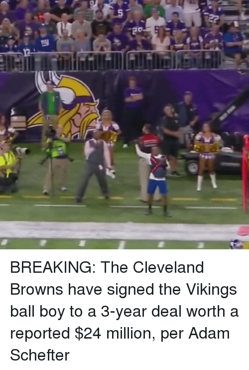 Cleveland Browns, Nfl, and Cleveland Brown: 凹 BREAKING: The Cleveland Browns have signed the Vikings ball boy to a 3-year deal worth a reported $24 million, per Adam Schefter