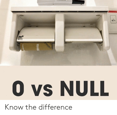 Null: 切/A  熟慧>  0 vs NULL Know the difference