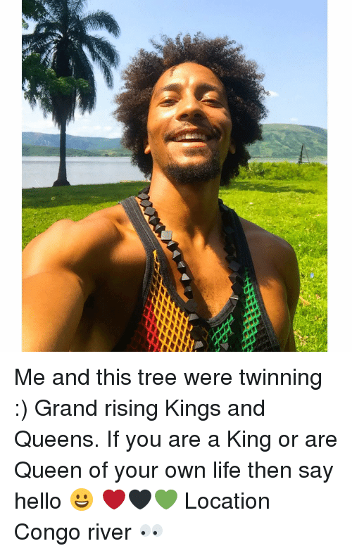 Memes, 🤖, and Congo: 占 Me and this tree were twinning :) Grand rising Kings and Queens. If you are a King or are Queen of your own life then say hello 😀 ❤🖤💚 Location Congo river 👀