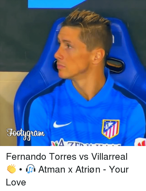 torr: 卯)  Footygroun  rant Fernando Torres vs Villarreal 👏 • 🎧 Atman x Atriøn - Your Love
