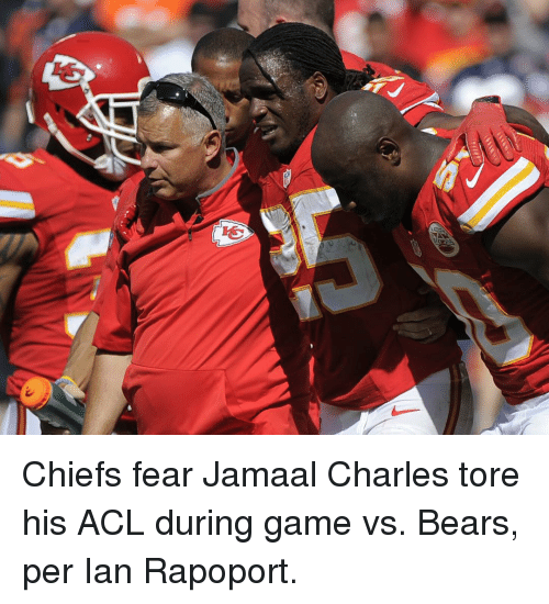 Jamaal Charles: 呛 Chiefs fear Jamaal Charles tore his ACL during game vs. Bears, per Ian Rapoport.