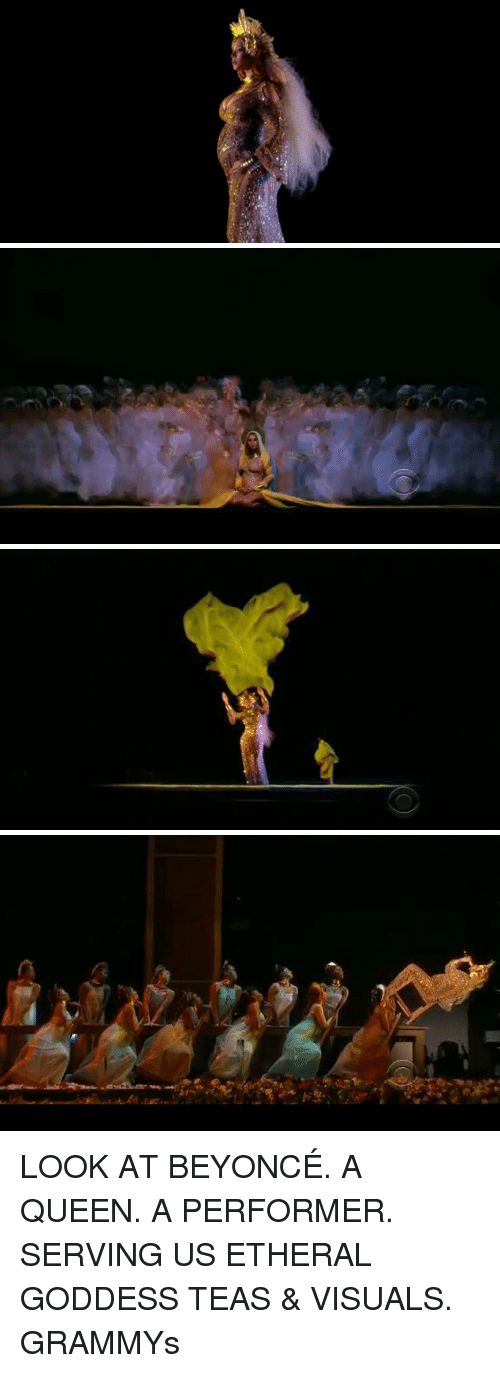 Ethered: 命 LOOK AT BEYONCÉ. A QUEEN. A PERFORMER. SERVING US ETHERAL GODDESS TEAS & VISUALS. GRAMMYs