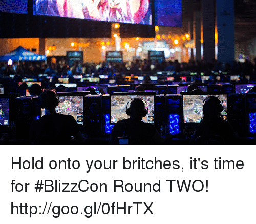 """Blizzcon: +""""啃  镫 Hold onto your britches, it's time for #BlizzCon Round TWO! http://goo.gl/0fHrTX"""