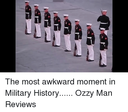 military history: 妇 The most awkward moment in Military History......  Ozzy Man Reviews