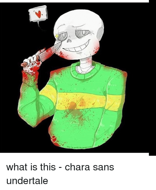 San Undertale: 它A A. what is this - chara sans undertale