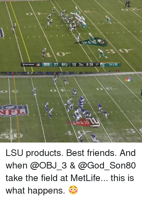 lsu: 审Mmwam,业MtFi 27 NYJ : 10 3RD 6:36 17K-Isr &10  IST&  END & 10 L LSU products. Best friends. And when @OBJ_3 & @God_Son80 take the field at MetLife... this is what happens. 😳