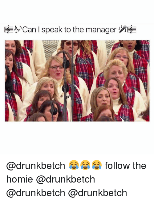 Memes, 🤖, and Homies: 库ゲCan I speak to the manager  as  s@  III @drunkbetch 😂😂😂 follow the homie @drunkbetch @drunkbetch @drunkbetch