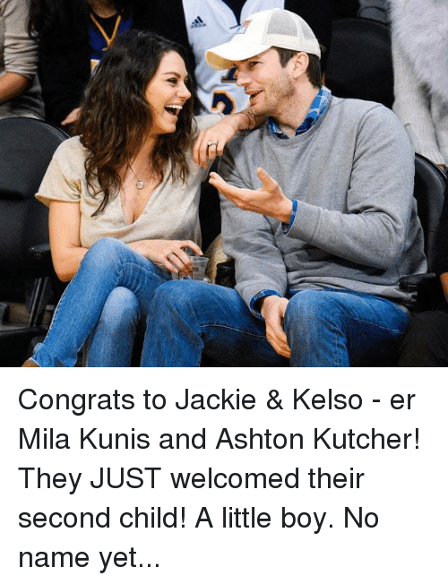 kelso: 扇 Congrats to Jackie & Kelso - er Mila Kunis and Ashton Kutcher! They JUST welcomed their second child! A little boy. No name yet...