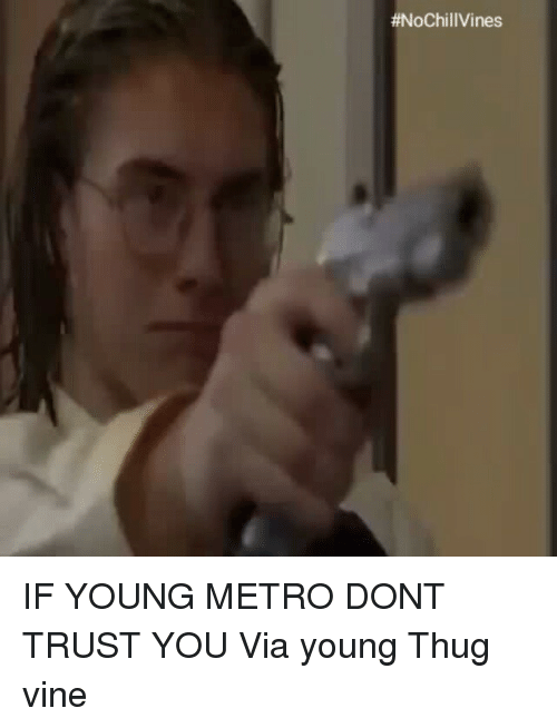 Funny, Thug, and Vine: 捌oC  hillvines IF YOUNG METRO DONT TRUST YOU Via young Thug vine
