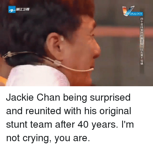 jacky: 浙江卫视  vivo ×9  四十年成家班惊查现 成龙毫不知情 Jackie Chan being surprised and reunited with his original stunt team after 40 years. I'm not crying, you are.
