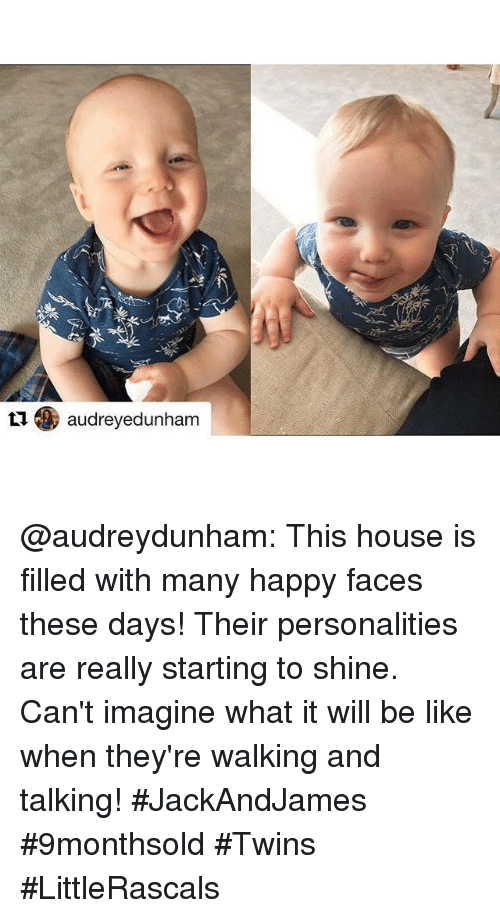 happy face: 爬  くソ  t1. audreyedunham  L audreyedunham @audreydunham: This house is filled with many happy faces these days! Their personalities are really starting to shine. Can't imagine what it will be like when they're walking and talking!  #JackAndJames #9monthsold #Twins #LittleRascals