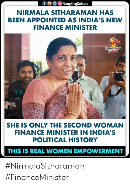 minister: 画(8)/LaughingColours  f  。  NIRMALA SITHARAMAN HAS  BEEN APPOINTED AS INDIA'S NEW  FINANCE MINISTER  SHE IS ONLY THE SECOND WOMAN  FINANCE MINISTER IN INDIA'S  POLITICAL HISTORY  THIS IS REAL WOMEN EMPOWERMENT #NirmalaSitharaman #FinanceMinister