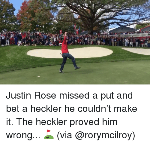"Sports, Rose, and Wrongs: 疊a.""  뉘  ra  A Justin Rose missed a put and bet a heckler he couldn't make it. The heckler proved him wrong... ⛳️ (via @rorymcilroy)"