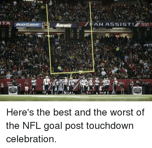 """Football, Goals, and Nfl: 益  ITA BuotiaHT 2d] Aarons .. /FAN ASSIST!/TEXT""""  BUD(LIGHT \2d  師  不!  Mr:  5,1  a Here's the best and the worst of the NFL goal post touchdown celebration."""