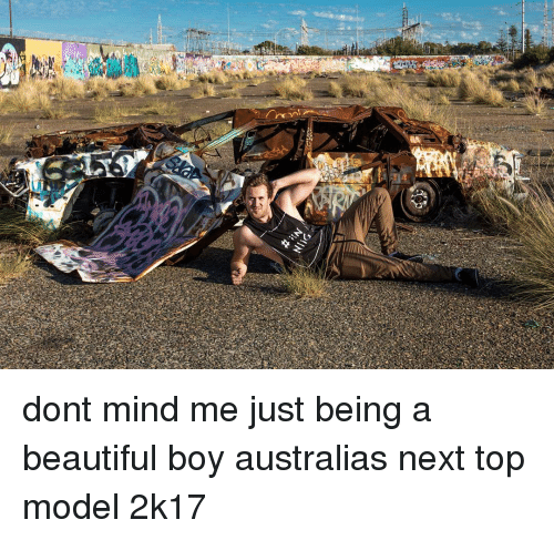 next top model: 秘  ?!IN dont mind me just being a beautiful boy australias next top model 2k17