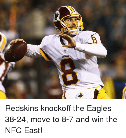 Sports and Eagle: 竈 Redskins knockoff the Eagles 38-24, move to 8-7 and win the NFC East!