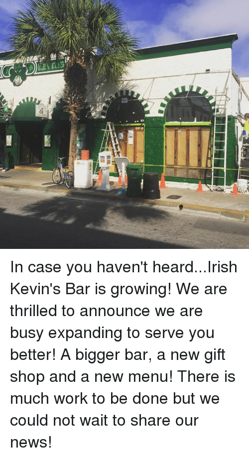 "Irish, Memes, and Expand To: 罰團  ea """" In case you haven't heard...Irish Kevin's Bar is growing! We are thrilled to announce we are busy expanding to serve you better! A bigger bar, a new gift shop and a new menu! There is much work to be done but we could not wait to share our news!"
