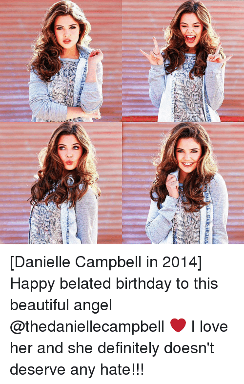 Belated Birthday: 自 [Danielle Campbell in 2014] Happy belated birthday to this beautiful angel @thedaniellecampbell ❤ I love her and she definitely doesn't deserve any hate!!!