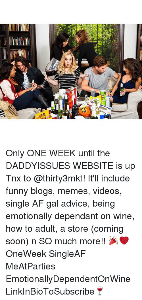 Advice, Af, and Funny: 芗. Only ONE WEEK until the DADDYISSUES WEBSITE is up Tnx to @thirty3mkt! It'll include funny blogs, memes, videos, single AF gal advice, being emotionally dependant on wine, how to adult, a store (coming soon) n SO much more!! 🎉❤️ OneWeek SingleAF MeAtParties EmotionallyDependentOnWine LinkInBioToSubscribe🍷