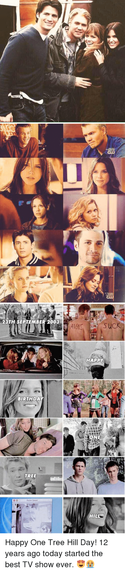 One Tree Hill: 逼看  o   ew   23TH SEPTEMBER 2003  BIRTHDAY  TREE  GENERAL ST  suCK  HAPPY  ONE  HILL Happy One Tree Hill Day! 12 years ago today started the best TV show ever. 😍😭