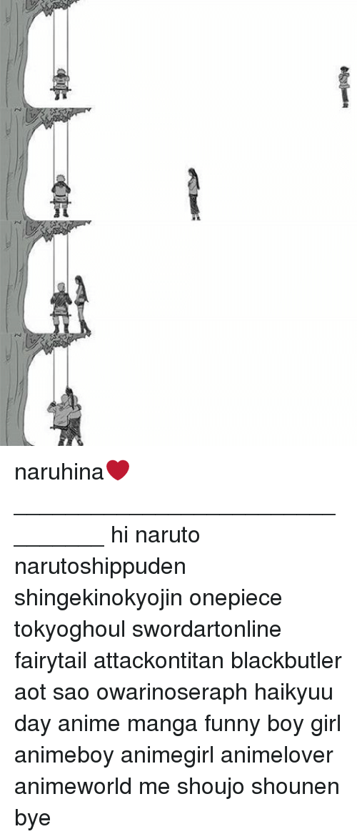 Anime, Funny, and Memes: 靴 naruhina❤ ________________________________ hi naruto narutoshippuden shingekinokyojin onepiece tokyoghoul swordartonline fairytail attackontitan blackbutler aot sao owarinoseraph haikyuu day anime manga funny boy girl animeboy animegirl animelover animeworld me shoujo shounen bye