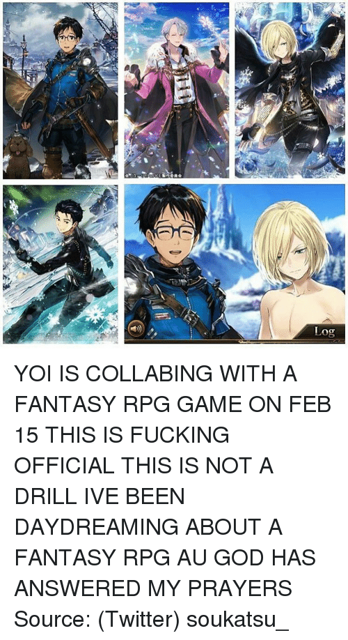 fantasi: 黑23  snene  Log  0g YOI IS COLLABING WITH A FANTASY RPG GAME ON FEB 15 THIS IS FUCKING OFFICIAL THIS IS NOT A DRILL IVE BEEN DAYDREAMING ABOUT A FANTASY RPG AU GOD HAS ANSWERED MY PRAYERS Source: (Twitter) soukatsu_