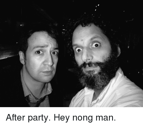 memes: 괴  蝦 After party. Hey nong man.