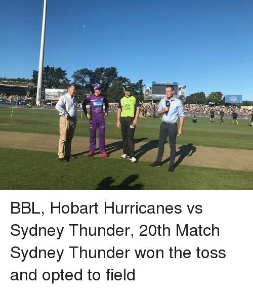 Hurrican: 놀 BBL, Hobart Hurricanes vs Sydney Thunder, 20th Match  Sydney Thunder won the toss and opted to field