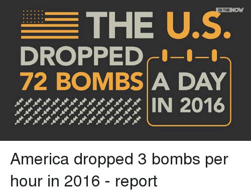 """Memes, 🤖, and Bomb: 들 THE U.s.""""  IN THE  DROPPED-I-I  72 BOMBS A DAY  //////////////IN 2016 America dropped 3 bombs per hour in 2016 - report"""