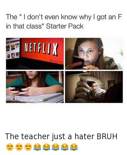 """Starter Packs: @hoodshiet  The """"I don't even know why I got an F in that class"""" Starter Pack The teacher just a hater BRUH 😒😒😒😂😂😂😂😂"""