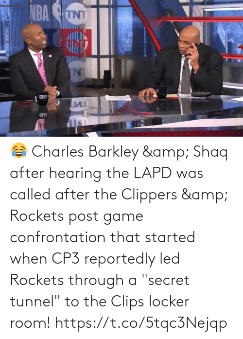 "secret tunnel: 😂 Charles Barkley & Shaq after hearing the LAPD was called after the Clippers & Rockets post game confrontation that started when CP3 reportedly led Rockets through a ""secret tunnel"" to the Clips locker room!   https://t.co/5tqc3Nejqp"