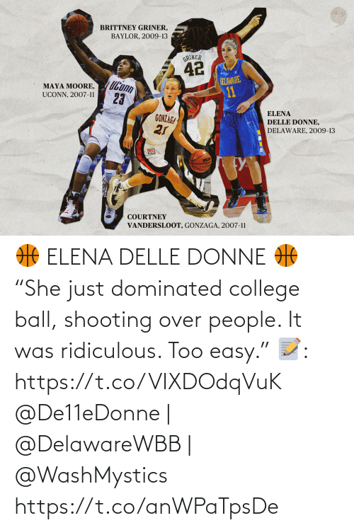 """ball: 🏀 ELENA DELLE DONNE 🏀  """"She just dominated college ball, shooting over people. It was ridiculous. Too easy.""""  📝: https://t.co/VIXDOdqVuK  @De11eDonne 