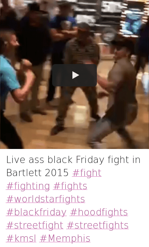 Ass, Black Friday, and Friday: Live ass black Friday fight in Bartlett 2015-fight fighting fights worldstarfights blackfriday hoodfights streetfight streetfights kmsl Memphis