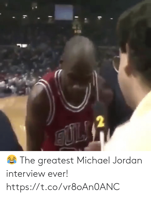 greatest: 😂 The greatest Michael Jordan interview ever!   https://t.co/vr8oAn0ANC