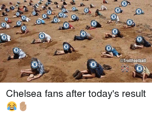 Chelsea, Memes, and 🤖: (0  0  00)  0  @Trollfootball Chelsea fans after today's result 😂✋🏽