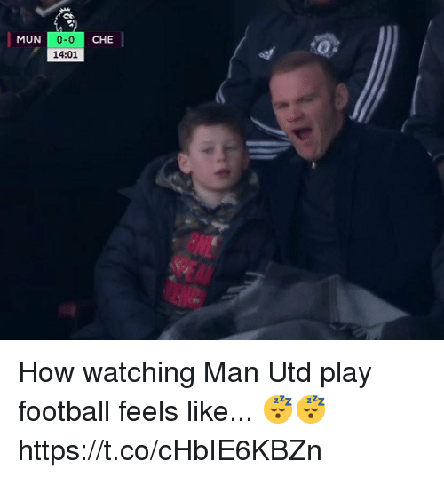 Football, Soccer, and How: 0-0  14:01  MUN  CHE How watching Man Utd play football feels like... 😴😴 https://t.co/cHbIE6KBZn