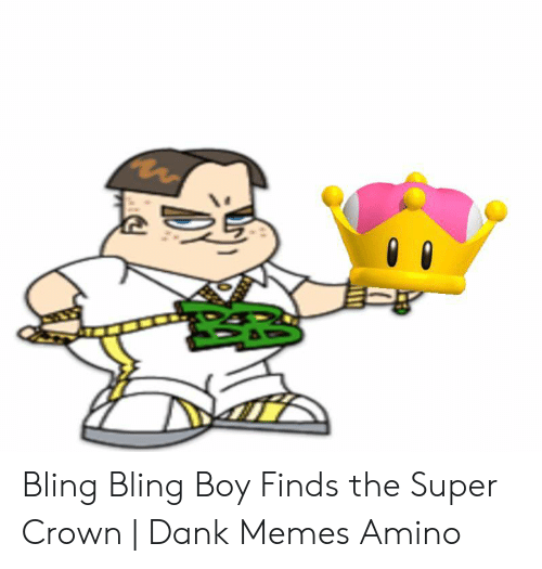 Super Crown: 0 0 Bling Bling Boy Finds the Super Crown | Dank Memes Amino