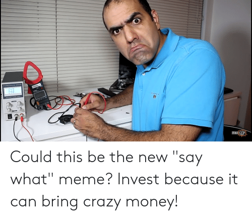 "Say What Meme: 0  098  OD Could this be the new ""say what"" meme? Invest because it can bring crazy money!"